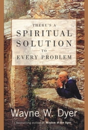 There's a Spiritual Solution to Every Problem ebook by Wayne W. Dyer
