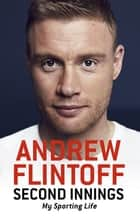 Second Innings - My Sporting Life ebook by Andrew Flintoff