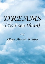 DREAMS (As I see them) ebook by Olga Alicia Rippo