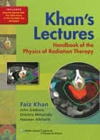 Khan's Lectures: Handbook of the Physics of Radiation Therapy ebook by Faiz M. Khan, John Gibbons, Dimitris Mihailidis,...