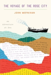 The Voyage of the Rose City - An Adventure at Sea ebook by John Moynihan