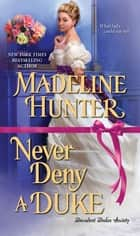 Never Deny a Duke - A Witty Regency Romance ebook by Madeline Hunter