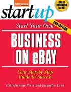 Start Your Own Business on eBay - Your Step-By-Step Guide to Success ebook by Entrepreneur Press