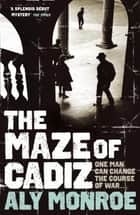 The Maze of Cadiz - Peter Cotton Thriller 1: The first thriller in this gripping espionage series eBook by Aly Monroe