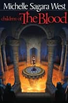 Children of the Blood ebook by Michelle Sagara West,Michelle Sagara West
