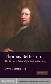 Thomas Betterton - The Greatest Actor of the Restoration Stage ebook by David Roberts