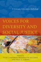 Voices for Diversity and Social Justice - A Literary Education Anthology ebook by Julie Landsman, Rosanna M. Salcedo, Paul C. Gorski