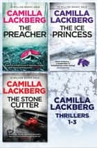 Camilla Lackberg Crime Thrillers 1-3: The Ice Princess, The Preacher, The Stonecutter eBook by Camilla Lackberg