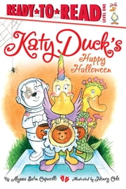 Katy Duck's Happy Halloween - with audio recording ebook by Alyssa Satin Capucilli,Henry Cole