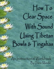 How to Clear Space with Sound Using Tibetan Bowls and Tingshas ebook by Diane Mandle