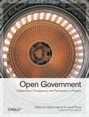 Open Government - Collaboration, Transparency, and Participation in Practice ebook by Daniel Lathrop,Laurel  Ruma