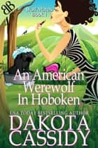 An American Werewolf In Hoboken - Paranormal Werewolf Shifters Romantic Comedy ebook by Dakota Cassidy