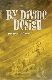 By Divine Design: Questions that trouble many but few dare to ask ebook by Michael Pearl