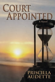 Court Appointed - A Novel ebook by Priscilla Audette