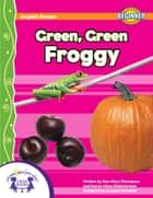 Green, Green Froggy ebook by Kim Mitzo Thompson, Karen Mitzo Hilderbrand, Angelee Randlett