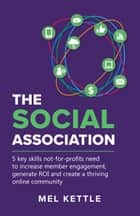 The Social Association - 5 key skills not-for-profits need to increase member engagement, generate ROI and create a thriving online community ebook by Mel Kettle