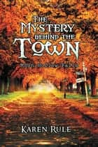 The Mystery Behind the -Town- - Moon-Hollow Falls ebook by Karen Rule
