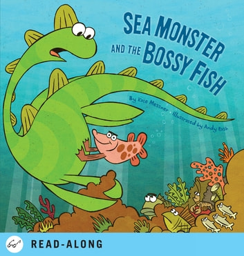 Sea Monster and the Bossy Fish ebook by Kate Messner
