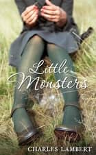 Little Monsters eBook by Charles Lambert