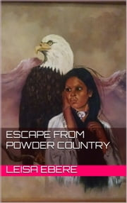 Escape from Powder Country ebook by Leisa Ebere