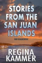 The Stories from the San Juan Islands Collection - Three romance stories set in the San Juan Islands ebook by Regina Kammer