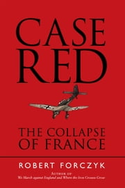Case Red - The Collapse of France ebook by Robert Forczyk