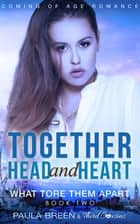 Together Head and Heart - What Tore Them Apart (Book 2) Coming of Age Romance ebook by Third Cousins, Paula Breen