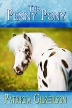 The Penny Pony ebook by Patricia Gilkerson