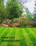 Lawn Care Business Guide ebook by V.T.