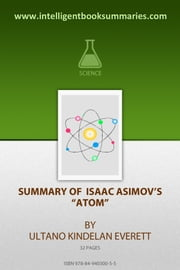 "Summary of Isaac Asimov's ""Atom"" ebook by Ultano Kindelan Everett"