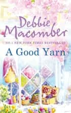 A Good Yarn (Mills & Boon M&B) (A Blossom Street Novel, Book 2) ebook by Debbie Macomber