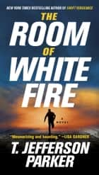 The Room of White Fire ebook by T. Jefferson Parker