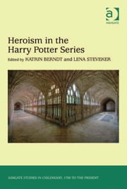 Heroism in the Harry Potter Series ebook by Dr Lena Steveker,Dr Katrin Berndt,Professor Claudia Nelson