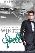 Winter's Spell: A Billionaire Romance ebook by Olivia Blake