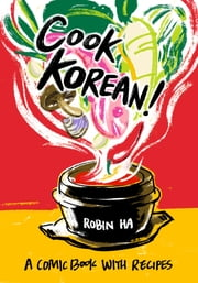 Cook Korean! - A Comic Book with Recipes ebook by Robin Ha