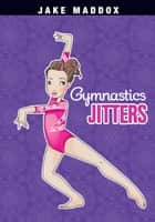 Gymnastics Jitters ebook by Jake Maddox, Katie Wood