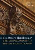 The Oxford Handbook of British Philosophy in the Seventeenth Century ebook by Peter R. Anstey