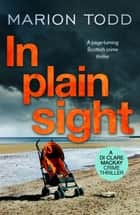 In Plain Sight - A page-turning Scottish crime thriller ebook by