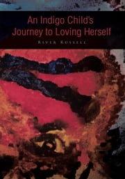 An Indigo Childs Journey to Loving Herself ebook by River Russell