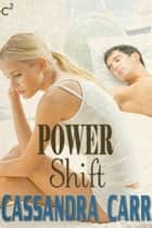 Power Shift ebook by Cassandra Carr