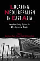Locating Neoliberalism in East Asia ebook by Bae-Gyoon Park,Richard Child Hill,Asato Saito