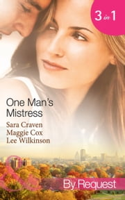 One Man's Mistress: One Night with His Virgin Mistress / Public Mistress, Private Affair / Mistress Against Her Will (Mills & Boon By Request) ebook by Sara Craven, Maggie Cox, Lee Wilkinson