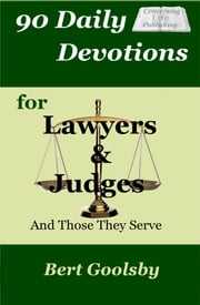 90 Daily Devotions for Lawyers & Judges - And Those They Serve ebook by Bert Goolsby