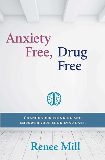 Anxiety free, Drug Free eBook by Renee Mill