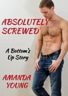 Absolutely Screwed - Bottom's Up 電子書 by Amanda Young