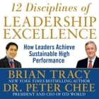 12 Disciplines of Leadership Excellence - How Leaders Achieve Sustainable High Performance audiobook by Peter Chee, Brian Tracy