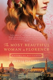 The Most Beautiful Woman in Florence - A Story of Botticelli ebook by Alyssa Palombo
