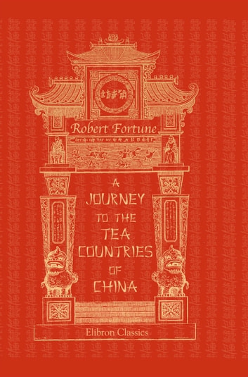 A Journey to the Tea Countries of China. ebook by Robert Fortune.