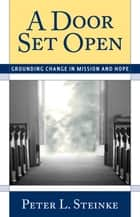 A Door Set Open - Grounding Change in Mission and Hope ebook by Peter L. Steinke