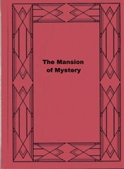 The Mansion of Mystery ebook by Chester K. Steele
